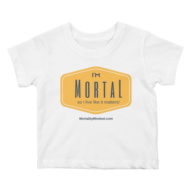 So I live like it matters! Kids Baby T-Shirt by The MortalityMindset Shop