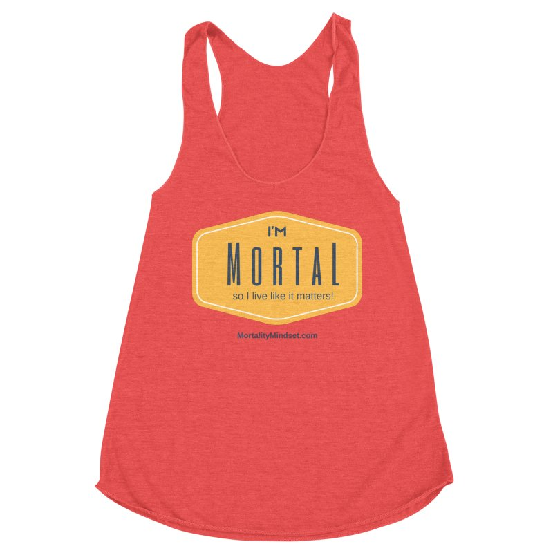 So I live like it matters! Women's Racerback Triblend Tank by The MortalityMindset Shop
