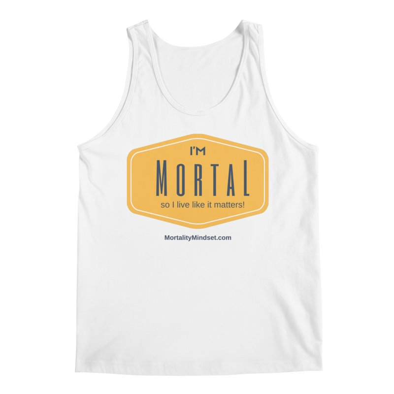 So I live like it matters! Men's Regular Tank by The MortalityMindset Shop