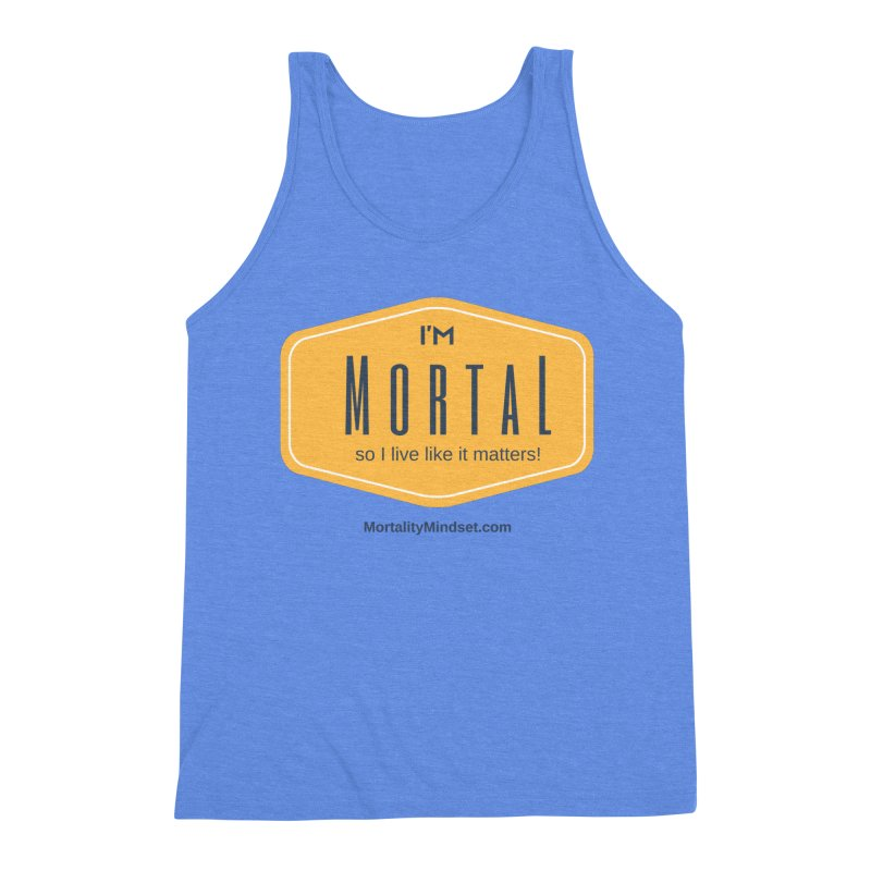 So I live like it matters! Men's Triblend Tank by The MortalityMindset Shop