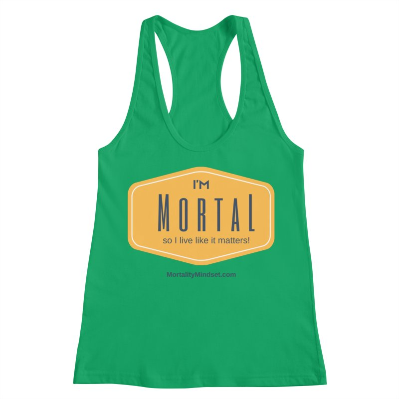 So I live like it matters! Women's Racerback Tank by The MortalityMindset Shop