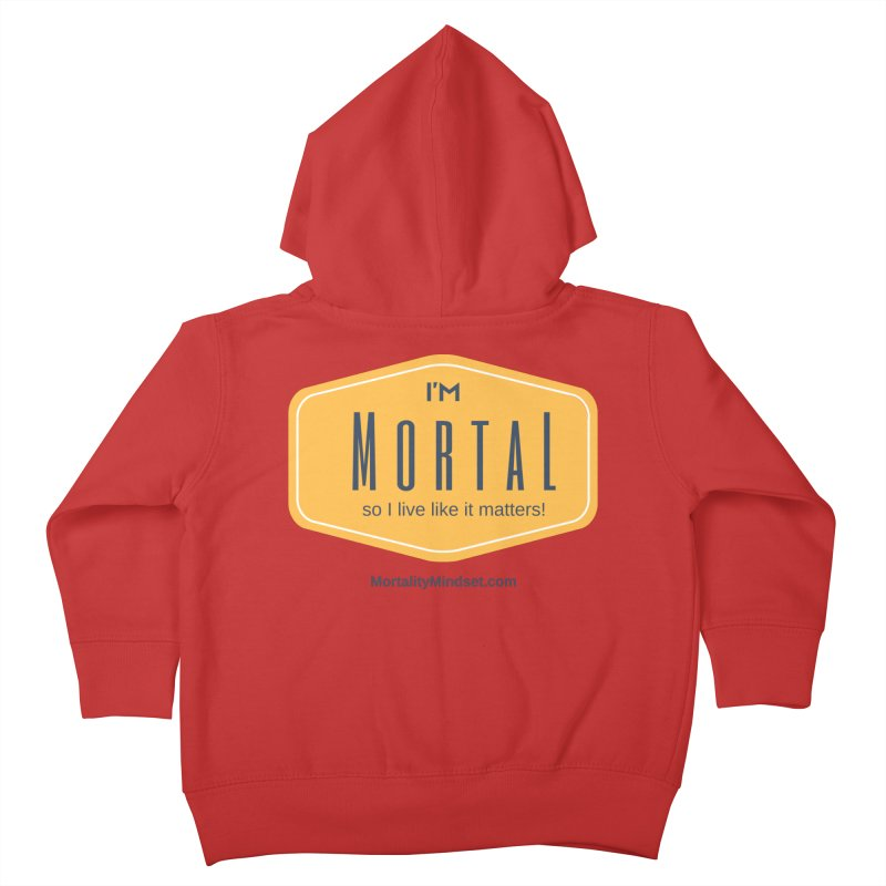 So I live like it matters! Kids Toddler Zip-Up Hoody by The MortalityMindset Shop