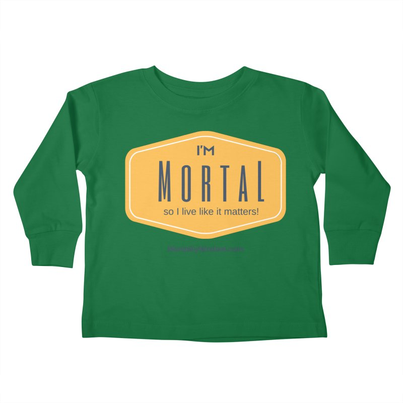So I live like it matters! Kids Toddler Longsleeve T-Shirt by The MortalityMindset Shop