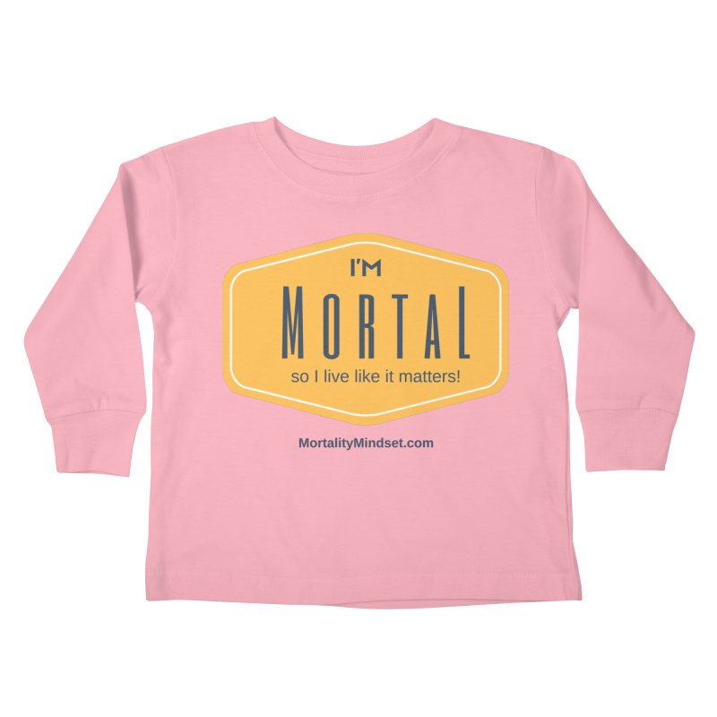So I live like it matters! Kids Toddler Longsleeve T-Shirt by The MortalityMindset Shop