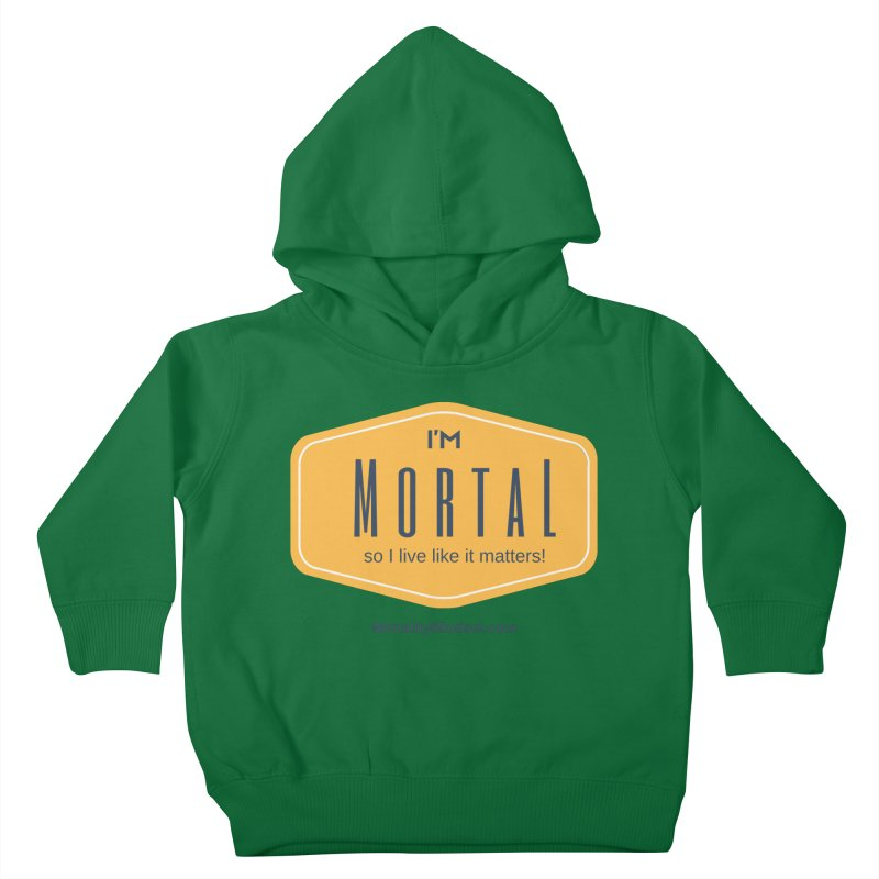 So I live like it matters! Kids Toddler Pullover Hoody by The MortalityMindset Shop