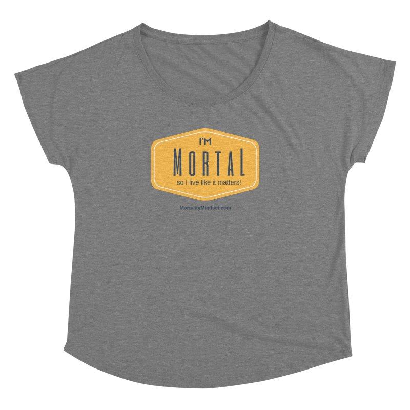 So I live like it matters! Women's Dolman Scoop Neck by The MortalityMindset Shop