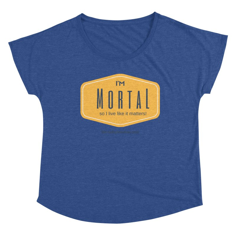 So I live like it matters! Women's Dolman Scoop Neck by The MortalityMindset Shop