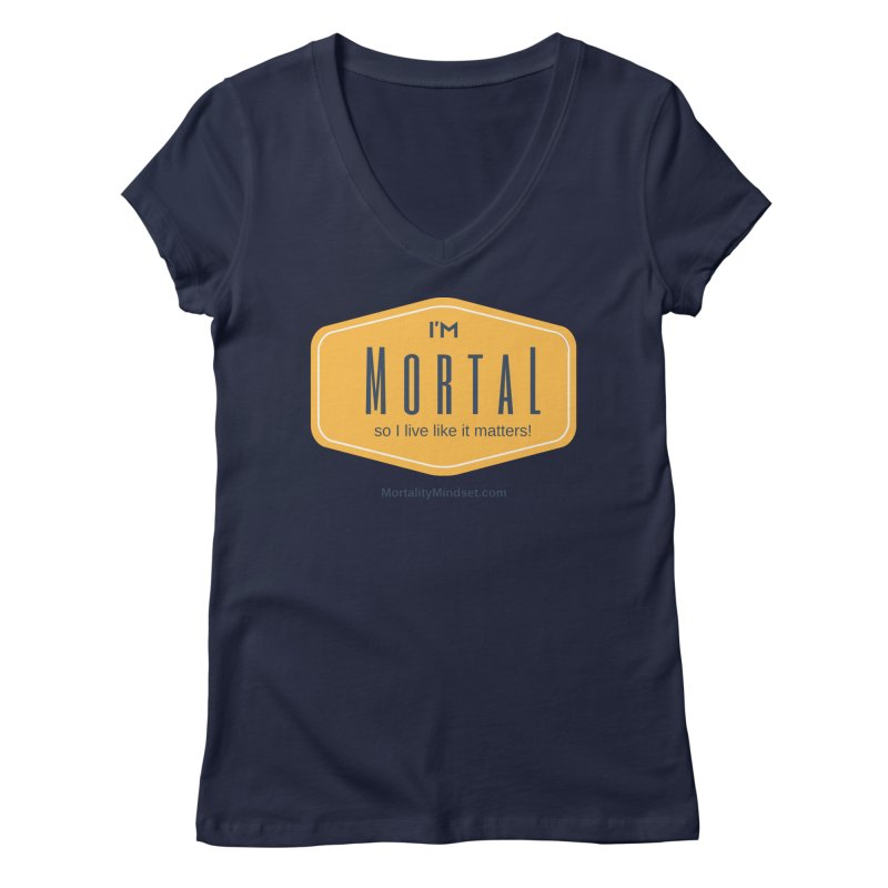 So I live like it matters! Women's Regular V-Neck by The MortalityMindset Shop
