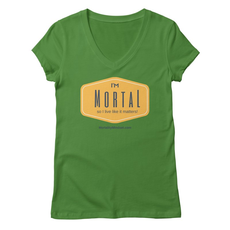So I live like it matters! Women's Regular V-Neck by The MortalityMindset Shop