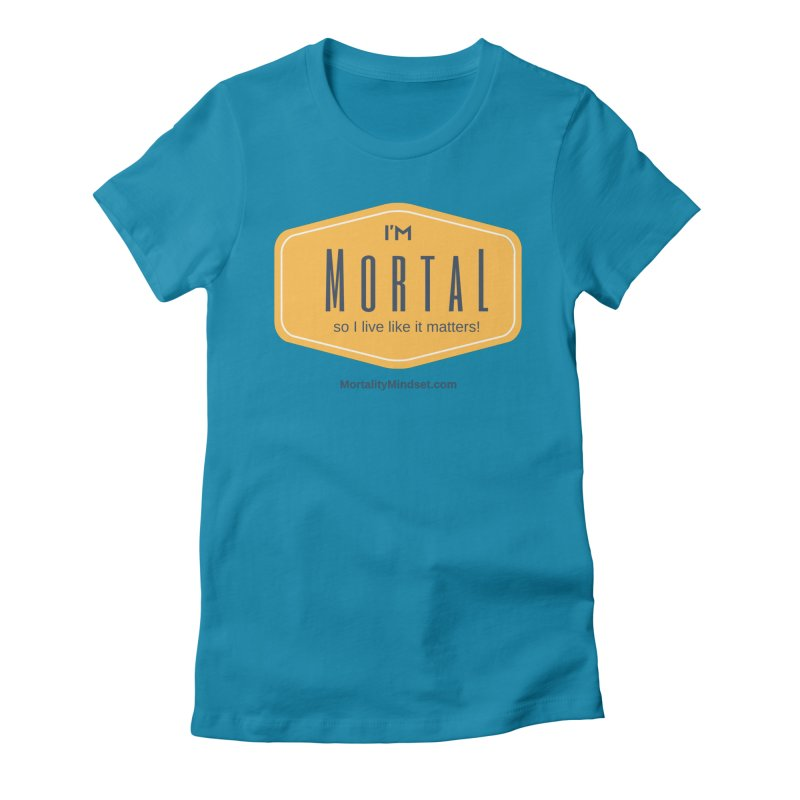 So I live like it matters! Women's Fitted T-Shirt by The MortalityMindset Shop