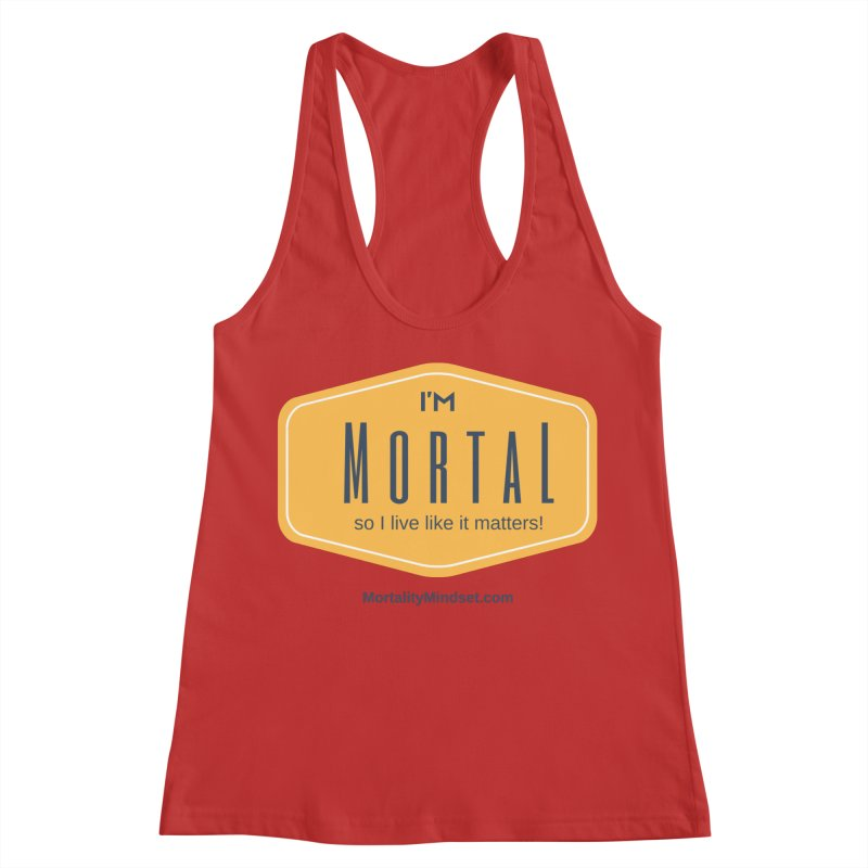 So I live like it matters! Women's Racerback Tank by The MortalityMindset Shop