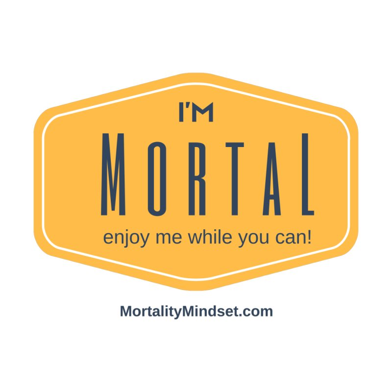 Enjoy me while you can! by The MortalityMindset Shop