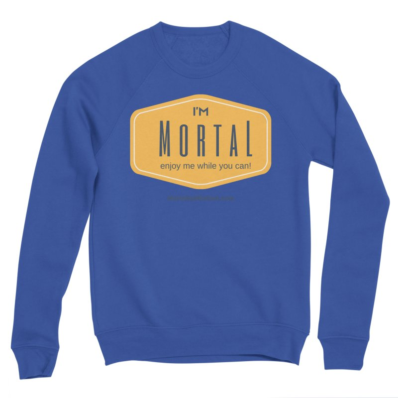 Enjoy me while you can! Men's Sweatshirt by The MortalityMindset Shop