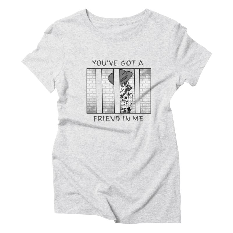 You've Got a Friend in Me Women's Triblend T-Shirt by MortimerAglet's Artist Shop