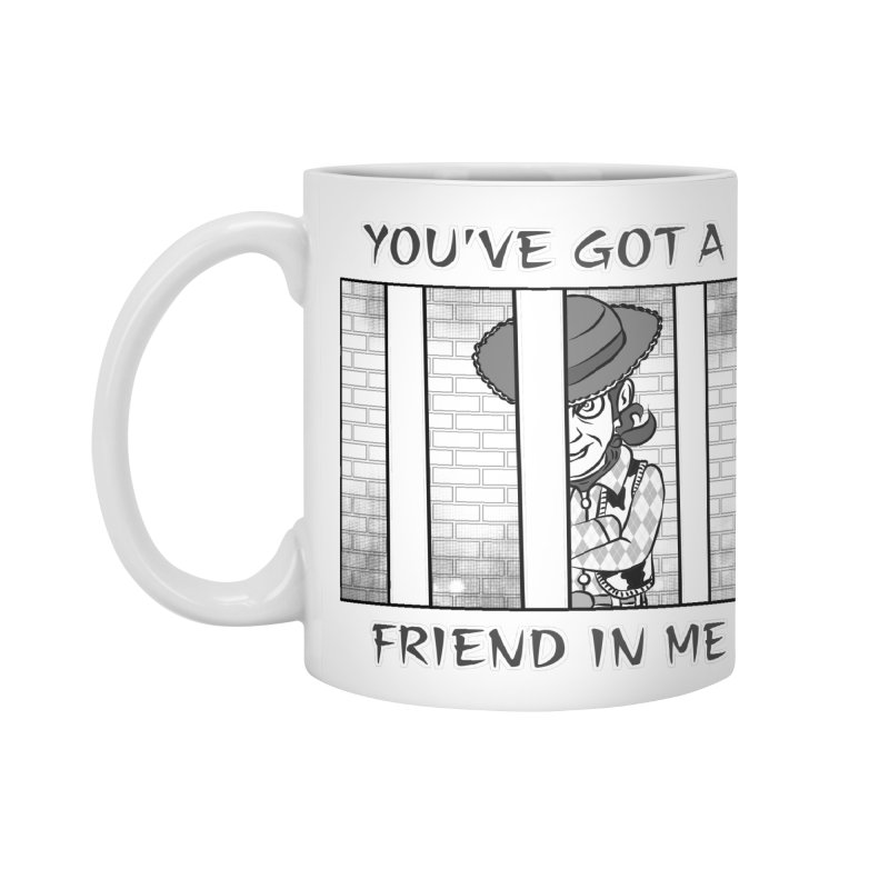 You've Got a Friend in Me Accessories Mug by MortimerAglet's Artist Shop