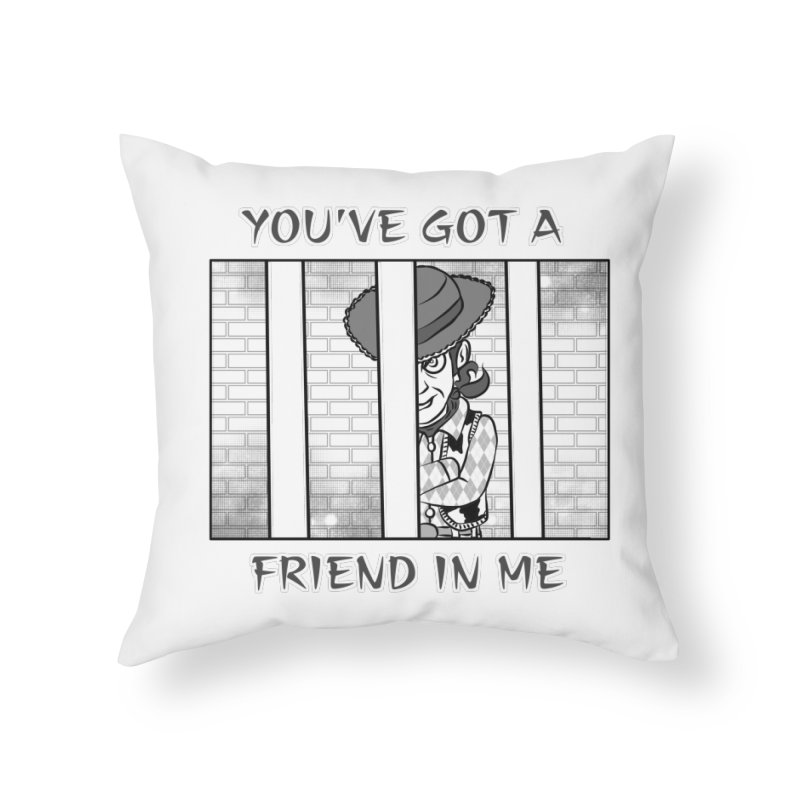 You've Got a Friend in Me Home Throw Pillow by MortimerAglet's Artist Shop