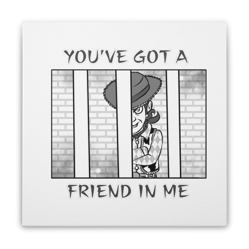 You've Got a Friend in Me Home Stretched Canvas by MortimerAglet's Artist Shop