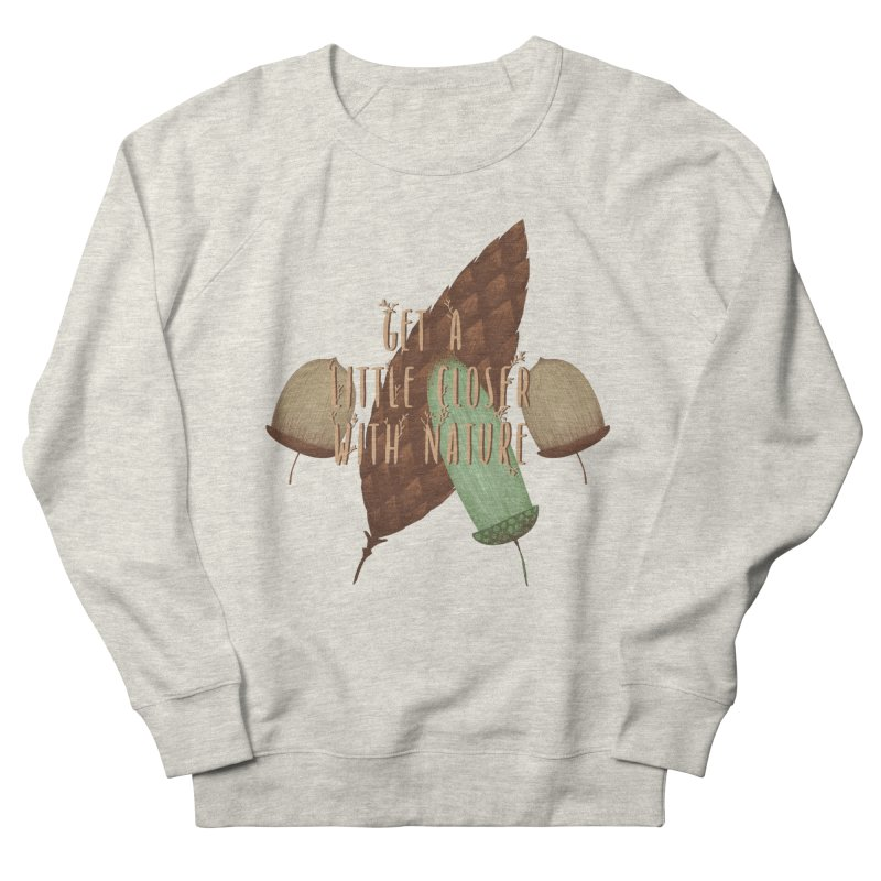 Get A Little Closer With Nature Women's French Terry Sweatshirt by Mountain View Co