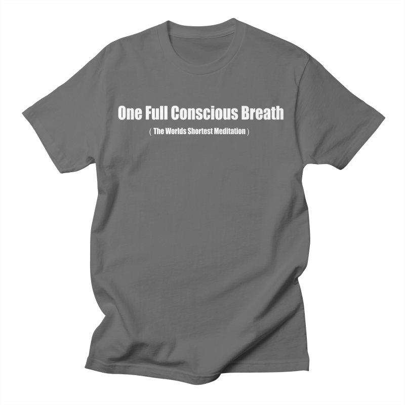 One Full Conscious Breath DARK SHIRTS Men's T-Shirt by Mr Tee's Artist Shop