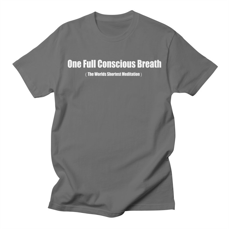 One Full Conscious Breath DARK SHIRTS Men's T-Shirt by Mr Tee's Artist Shop