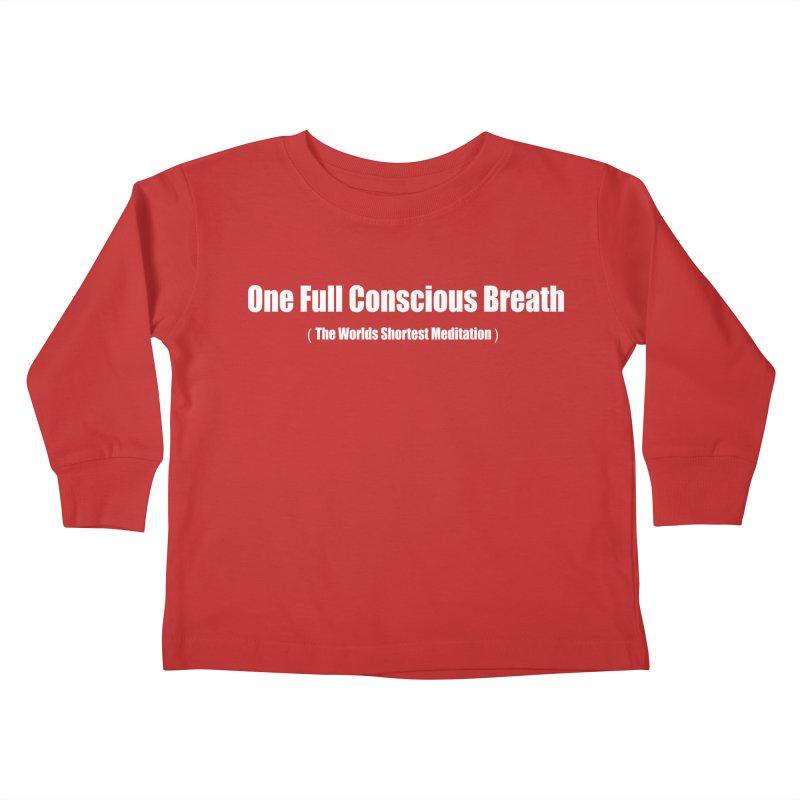 One Full Conscious Breath DARK SHIRTS Kids Toddler Longsleeve T-Shirt by Mr Tee's Artist Shop