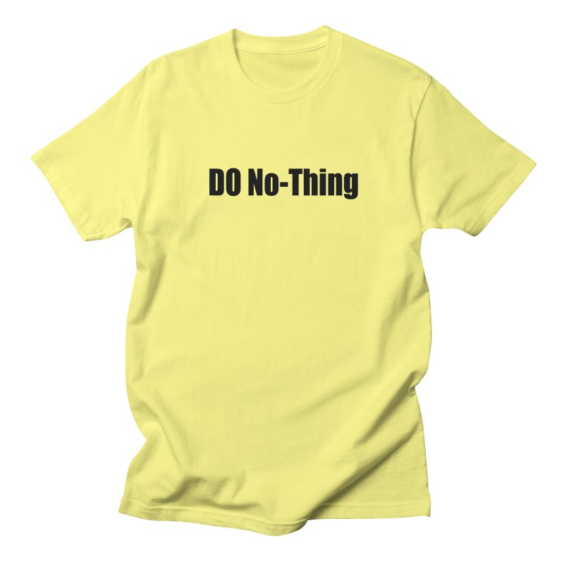 DO NO - THING Men's T-Shirt by Mr Tee's Artist Shop