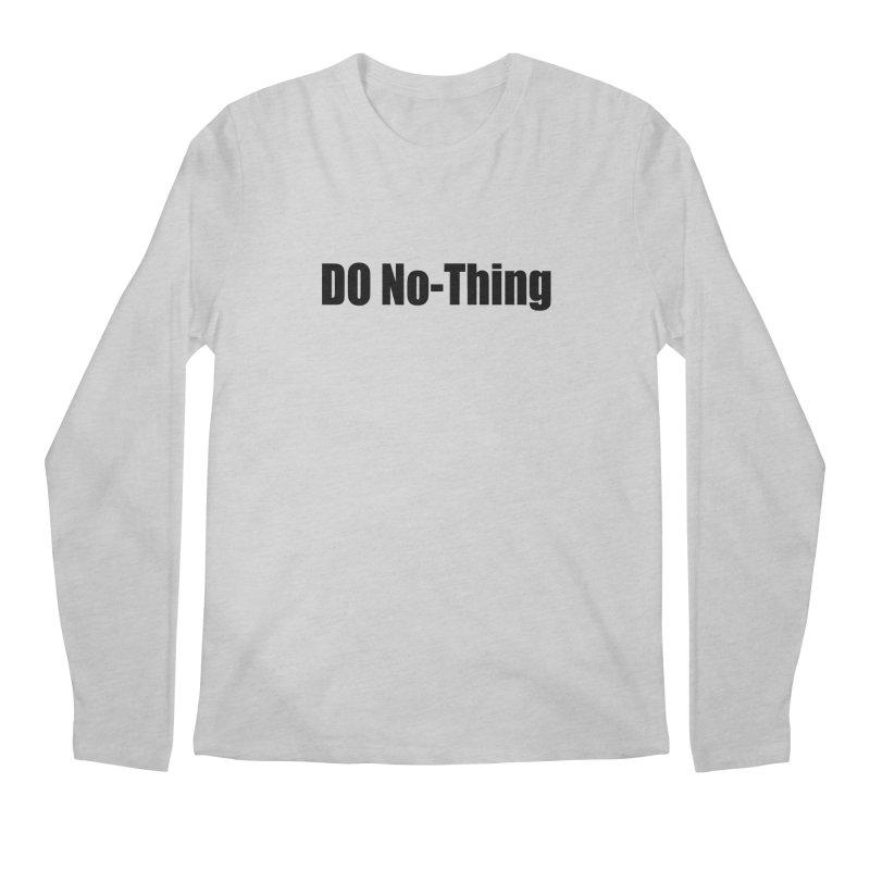 DO NO - THING Men's Longsleeve T-Shirt by Mr Tee's Artist Shop