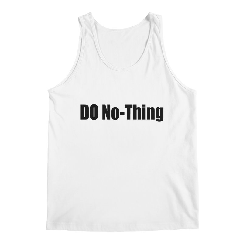 DO NO - THING Men's Tank by Mr Tee's Artist Shop