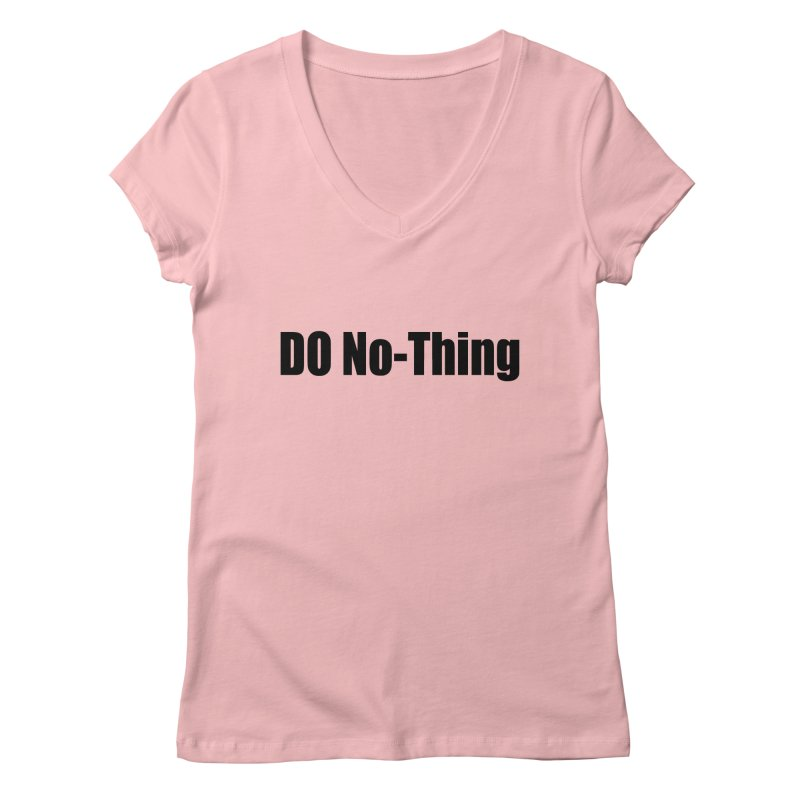 DO NO - THING Women's V-Neck by Mr Tee's Artist Shop