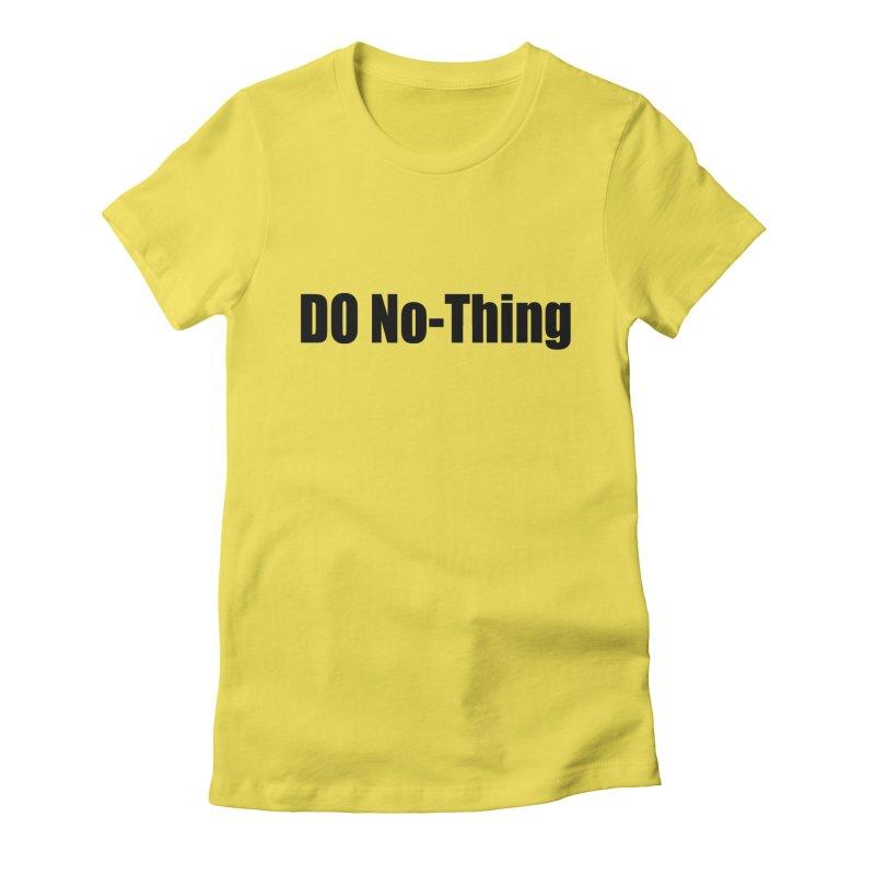 DO NO - THING Women's T-Shirt by Mr Tee's Artist Shop