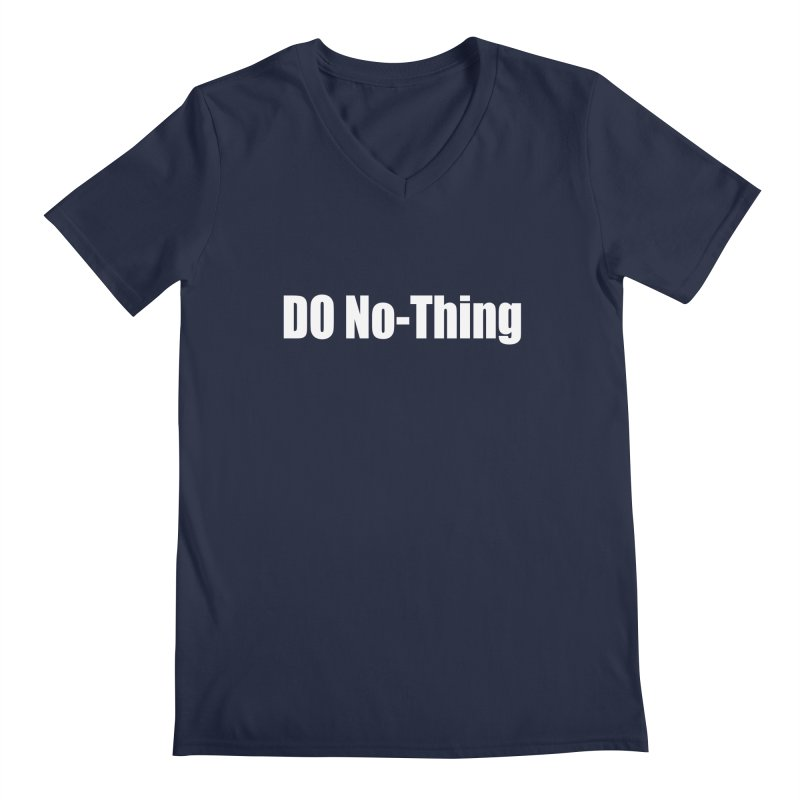 DO No - Thing Men's Regular V-Neck by Mr Tee's Artist Shop