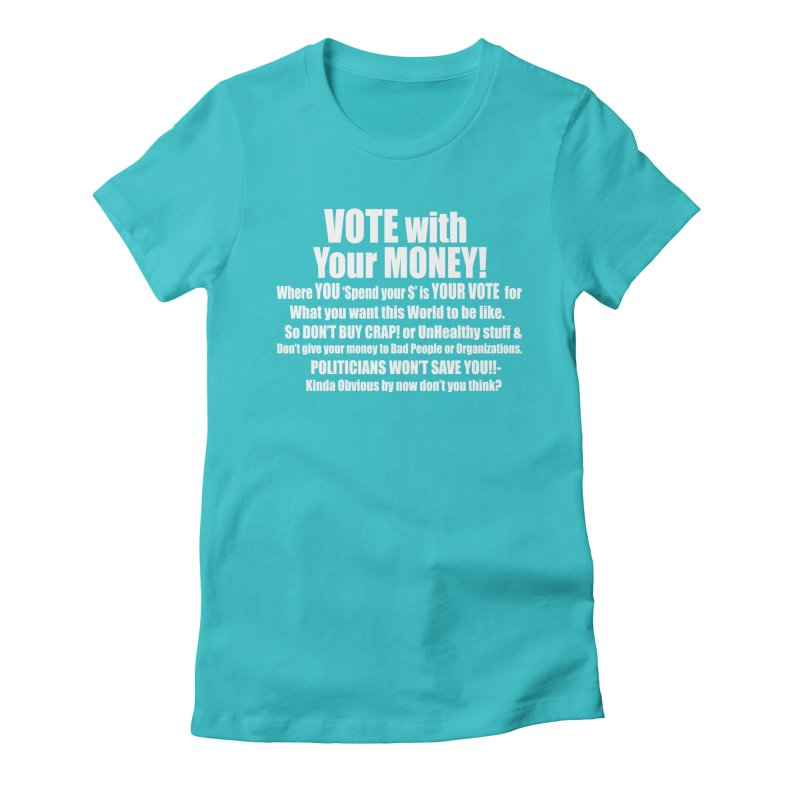 VOTE with YOUR MONEY (dark shirts) Women's Fitted T-Shirt by Mr Tee's Artist Shop