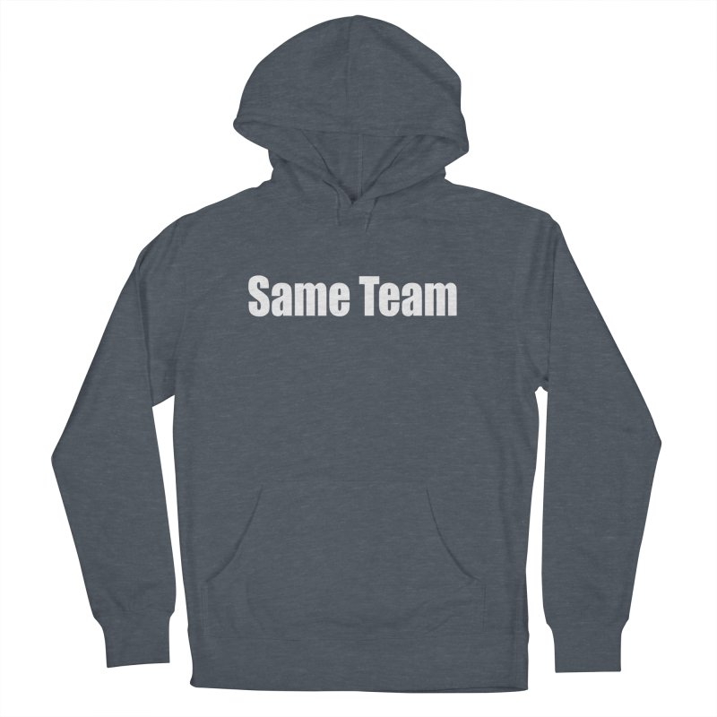 Same Team Women's French Terry Pullover Hoody by Mr Tee's Artist Shop