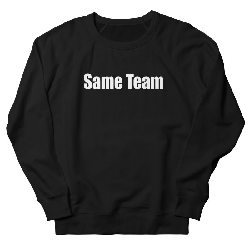 Same Team Women's French Terry Sweatshirt by Mr Tee's Artist Shop