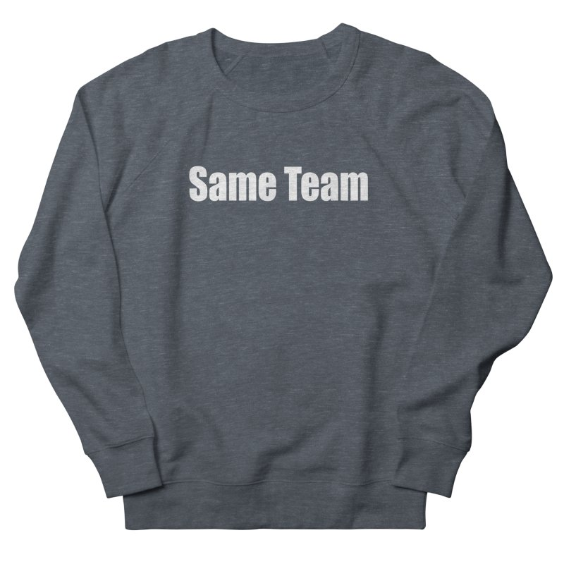 Same Team Men's French Terry Sweatshirt by Mr Tee's Artist Shop