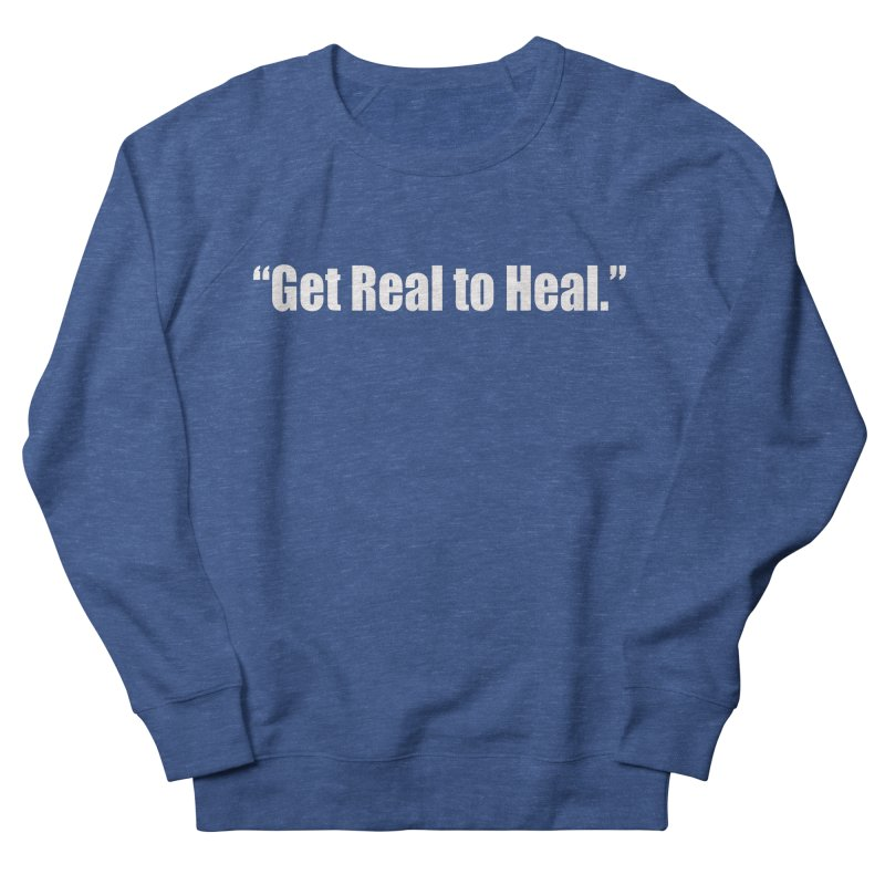Get Real to Heal - Dark - no signature Men's French Terry Sweatshirt by Mr Tee's Artist Shop