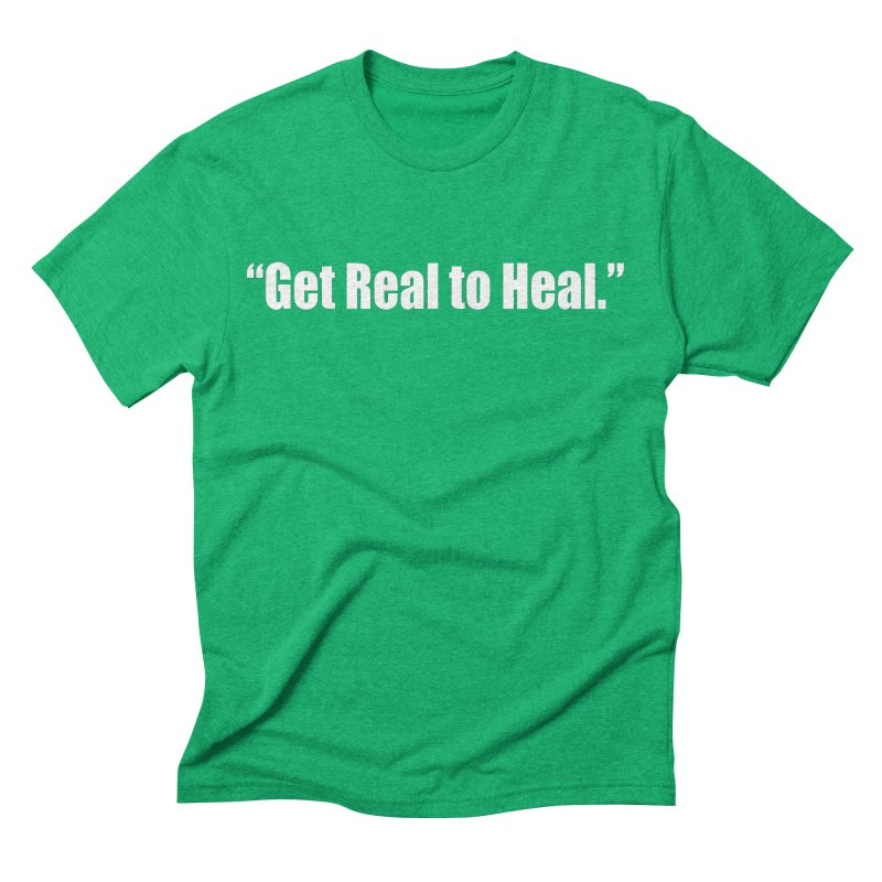 Get Real to Heal - Dark - no signature Men's Triblend T-Shirt by Mr Tee's Artist Shop