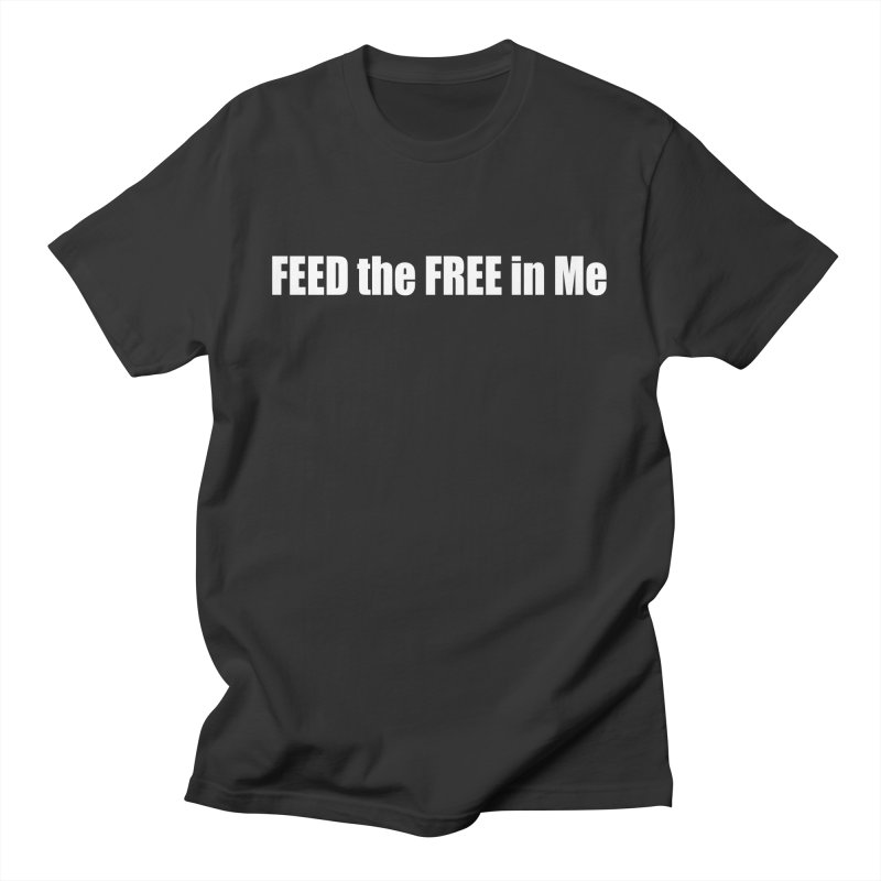 FEED the FREE in Me Women's Regular Unisex T-Shirt by Mr Tee's Artist Shop