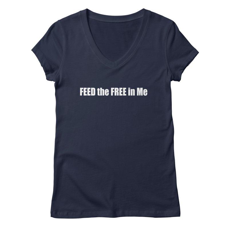 FEED the FREE in Me Women's V-Neck by Mr Tee's Artist Shop