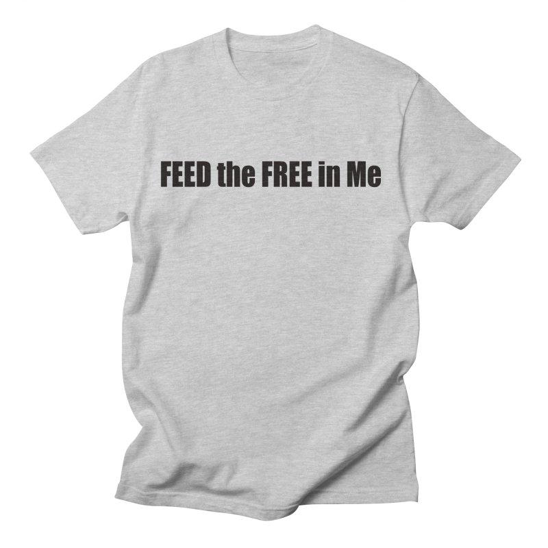 Feed the Free in Me Men's T-Shirt by Mr Tee's Artist Shop