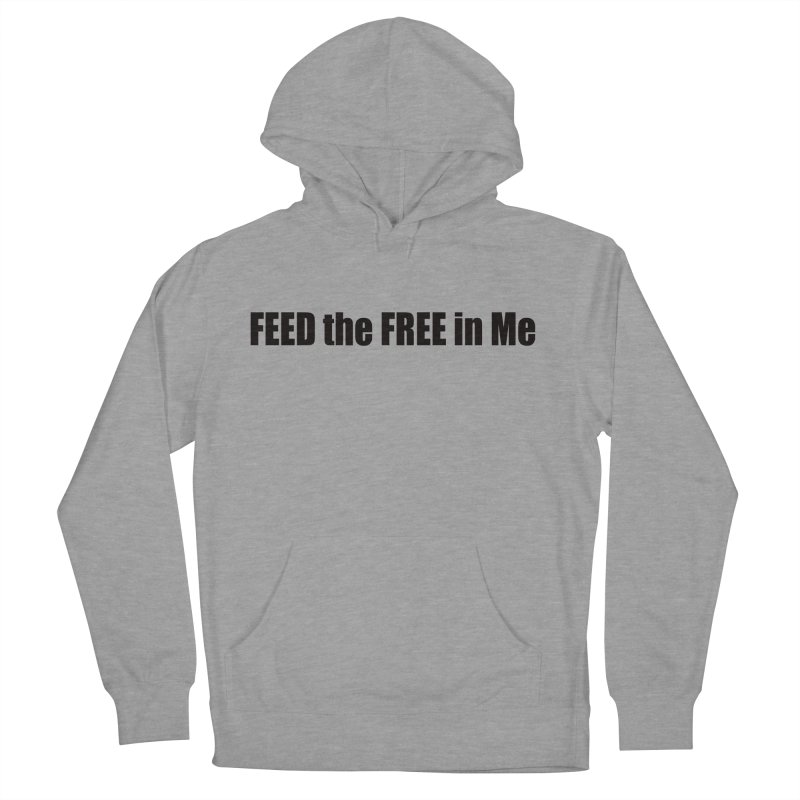 Feed the Free in Me Men's French Terry Pullover Hoody by Mr Tee's Artist Shop