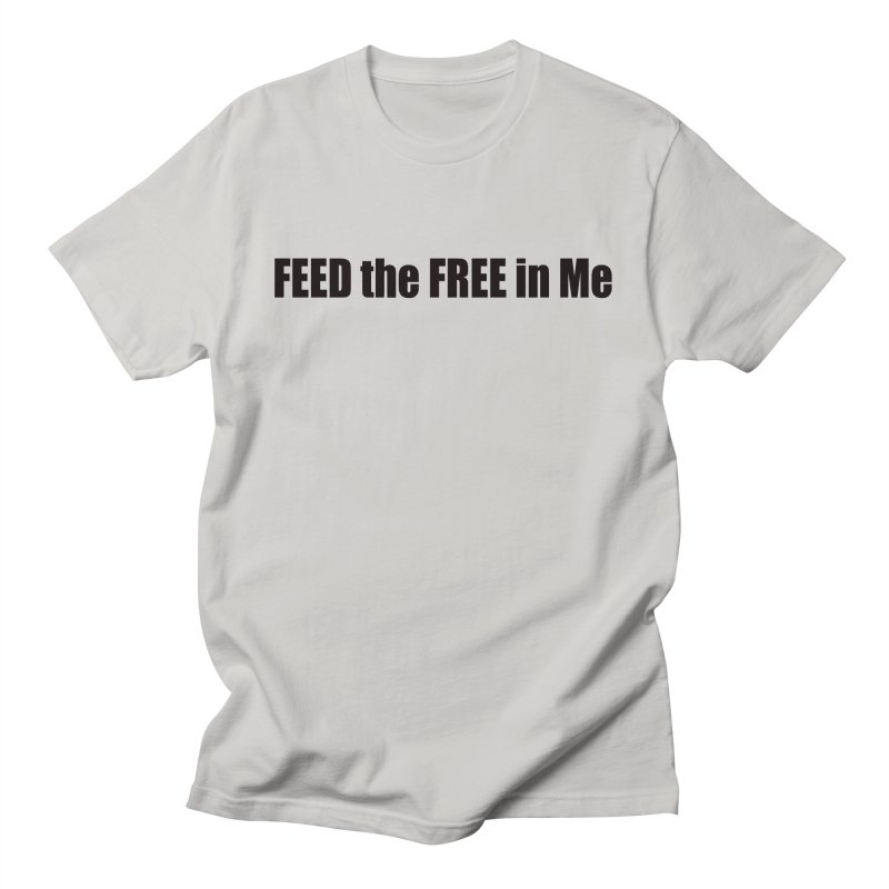 Feed the Free in Me Men's Regular T-Shirt by Mr Tee's Artist Shop