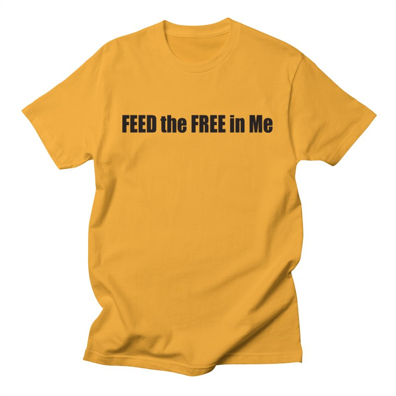 Feed the Free in Me Men's T-Shirt by Mr Tee's Artist Shop