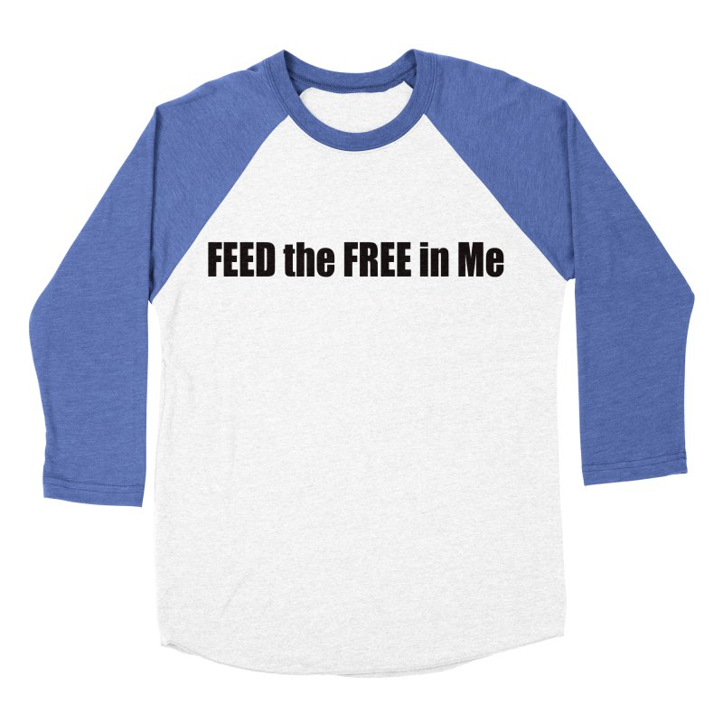 Feed the Free in Me Women's Baseball Triblend Longsleeve T-Shirt by Mr Tee's Artist Shop