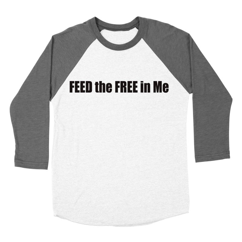 Feed the Free in Me Women's Baseball Triblend Longsleeve T-Shirt by Mr Tee's Artist Shop