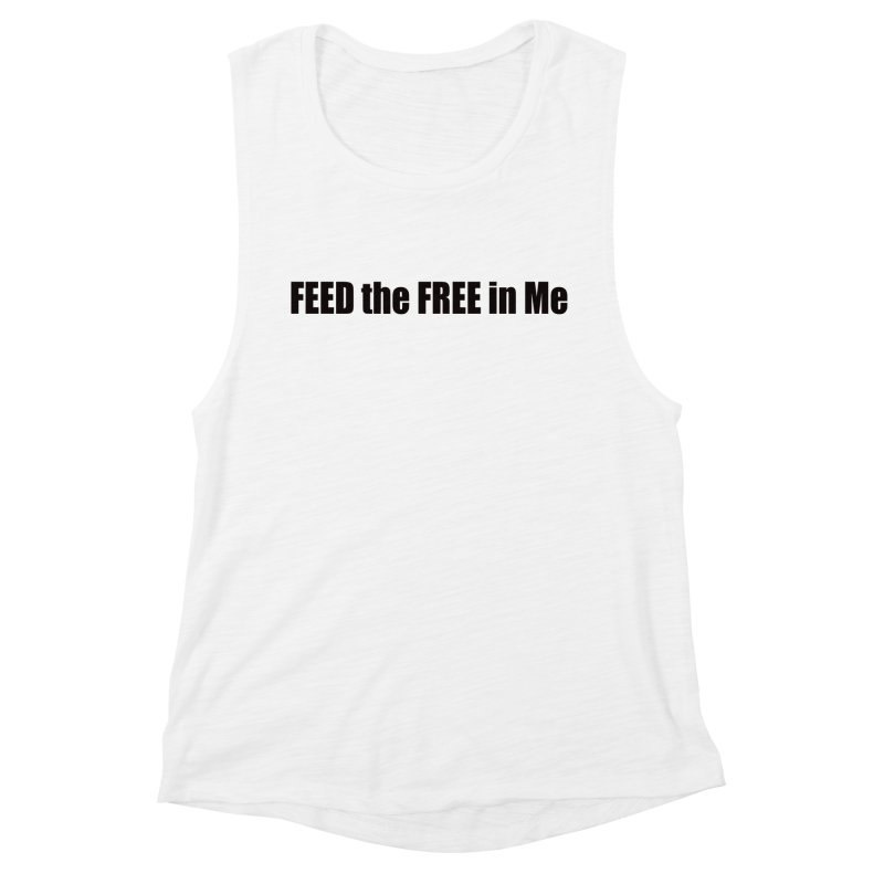 Feed the Free in Me Women's Tank by Mr Tee's Artist Shop