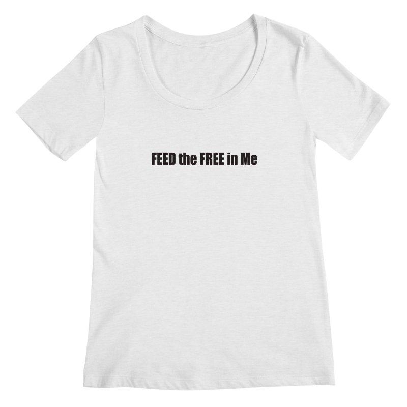 Feed the Free in Me Women's Regular Scoop Neck by Mr Tee's Artist Shop