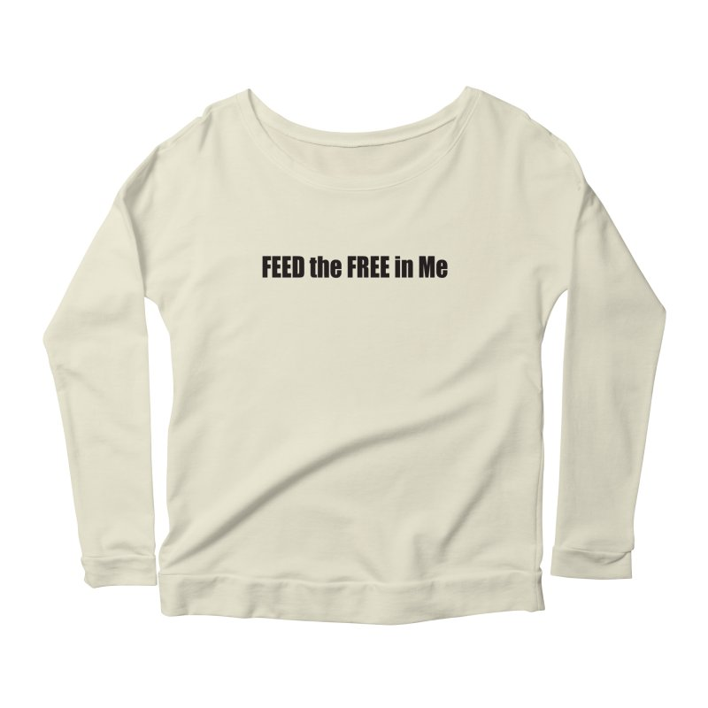 Feed the Free in Me Women's Scoop Neck Longsleeve T-Shirt by Mr Tee's Artist Shop