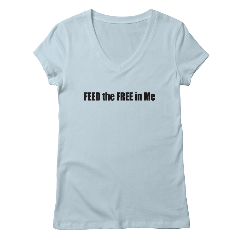 Feed the Free in Me Women's Regular V-Neck by Mr Tee's Artist Shop