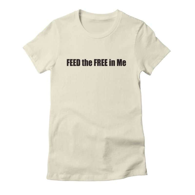 Feed the Free in Me Women's Fitted T-Shirt by Mr Tee's Artist Shop